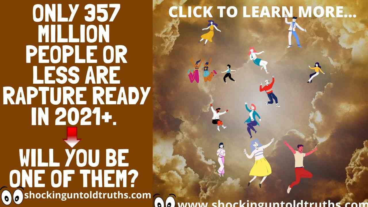 👉357 Million Saints Or Less Are Rapture Ready.😱😱👉THIS IS PROOF!!