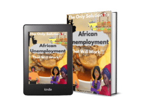 The Only Solution To African Unemployment THAT WILL WORK!!