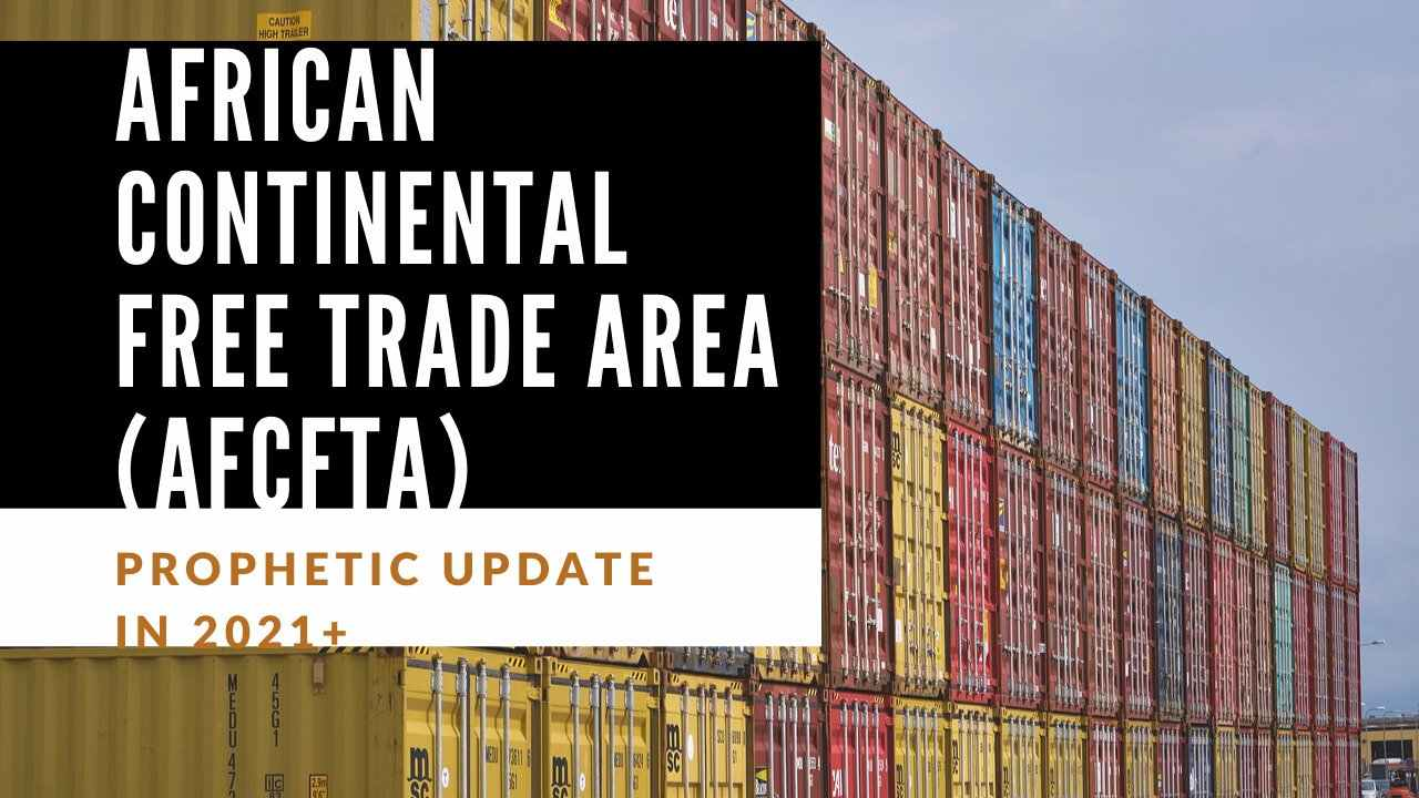 2021 African Continental Free Trade Area [AfCFTA]😍😍-PROPHETIC UPDATES[PU.EP1]