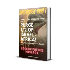Apocalypse Part 1: The Beast Will Ascend To Power And Purge 1/2 Of Israel-Africa