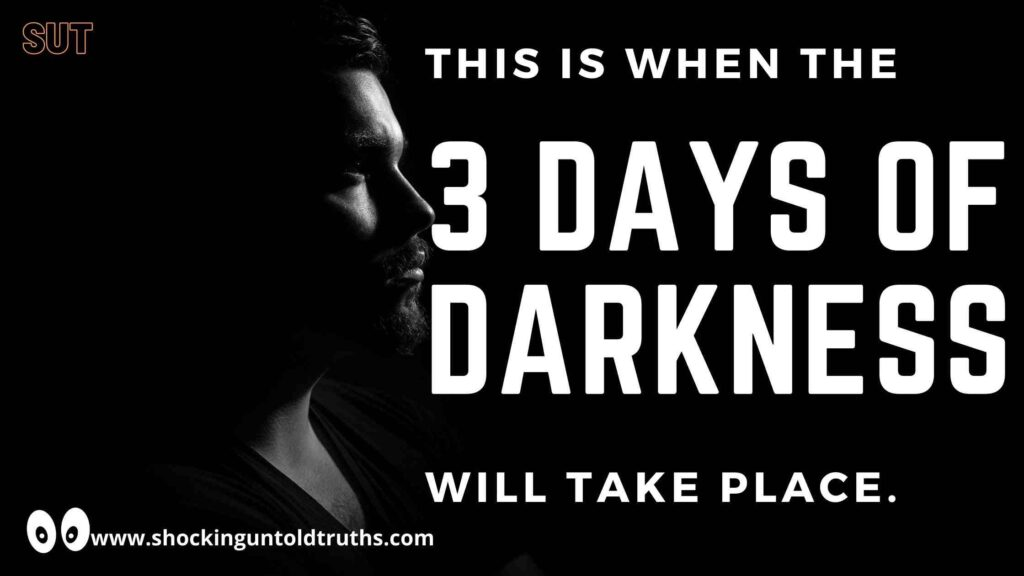 This Is When The 3 Days Of Darkness Will Occur.