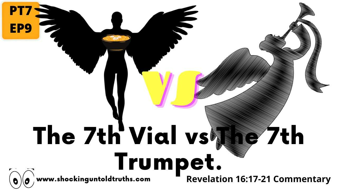 The 7th Vial VS The 7th Trumpet🍲🎺🤔 Did You Know This Truth?[PT7.EP9]. REVELATION 16:17-21 COMMENTARY
